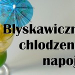 Sposób na błyskawiczne schłodzenie napoju bez rozcieńczania lodem
