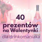 40 pomysłów na prezent na Walentynki dla miłośnika drinków (od 18 zł)
